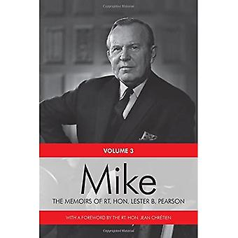 Mike: 1957-1968 Volume 3: The Memoirs of the Rt. Hon. Lester B. Pearson