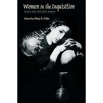 Women in the Inquisition - Spain and the New World by Mary E. Giles -