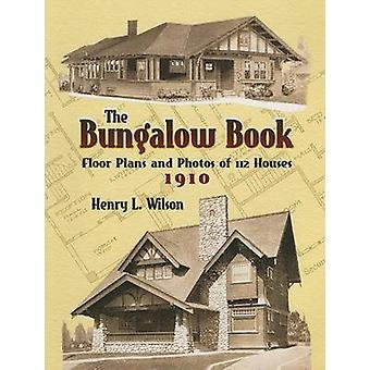 The Bungalow Book - Floor Plans and Photos of 112 Houses - 1910 by Hen