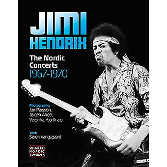 Jimi Hendrix - The Nordic Concerts 1967-1970 by Jan Persson - 97887970