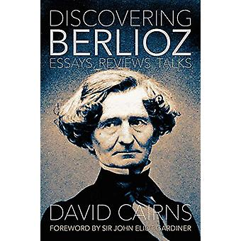 Discovering Berlioz - Essays - Reviews - Talks by David Cairns - 9780