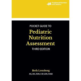 Academy of Nutrition and Dietetics Pocket Guide to Pediatric Nutrition Assessment by Leonberg & Beth