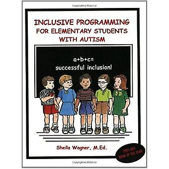 Inclusive Programming for Elementary Students with Autism by Sheila W
