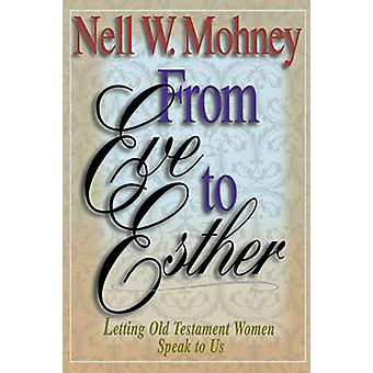 From Esther to Eve - Letting Old Testament Women Speak to Us by Nell W
