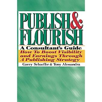 Publish and Flourish - A Consultant's Guide. How to Boost Visibility a