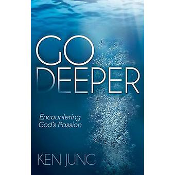 Go Deeper - Encountering God's Passion by Ken Jung - 9781614486220 Book