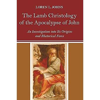 The Lamb Christology of the Apocalypse of John by Loren L Johns - 978