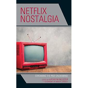 Netflix Nostalgia Streaming the Past on Demand Remakes Reboots and Adaptations