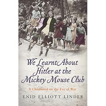 We Learnt About Hitler at the Mickey Mouse Club by Enid Elliott Linder
