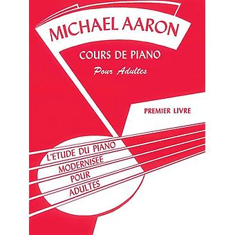 Michael Aaron Piano Course Adult Book Bk 1  LEtude Du Piano Modernisee Pour Adultes French Language Edition by Michael Aaron