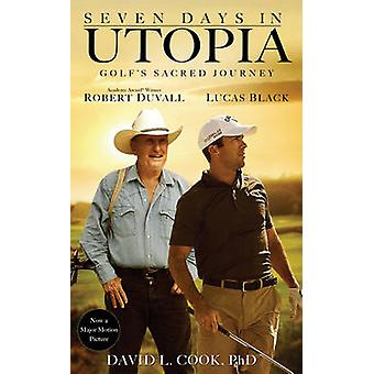 Seven Days in Utopia - Golf's Sacred Journey by David L. Cook - 978031