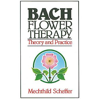 Bach Flower Therapy  Theory and Practice by Mechthild Scheffer