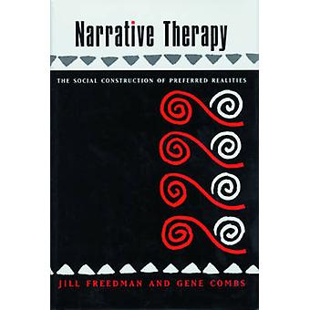 Narrative Therapy - The Social Construction of Preferred Realities by