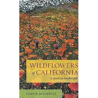 Fleurs sauvages de la Californie - un Guide par mois par Laird R. Blackwe
