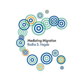 Mediating Migration by Radha Sarma Hegde - 9780745646336 Book