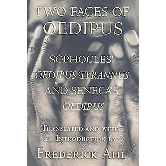 Two Faces of Oedipus - Sophocles' Oedipus Tyrannus and Seneca's Oedipu
