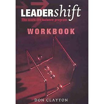Leadershift Workbook - Work-life Balance Program by Don Clayton - 9780