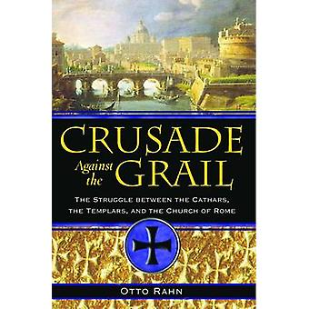 Crusade Against the Grail - The Struggle Between the Cathars - the Tem