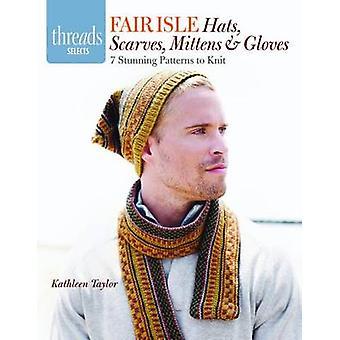 Fair Isle petje - sjaals - wanten & handschoenen - 7 prachtige patronen voor