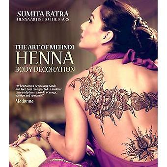 Kunsten at Mehndi - Henna krop dekoration af Ronni Batra - 9781780973