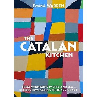 Catalan Kitchen - The - From mountains to city and sea - recipes from