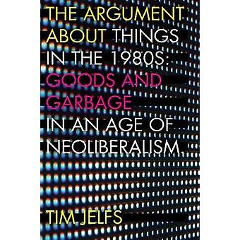 The Argument about Things in the 1980s - Goods and Garbage in an Age o