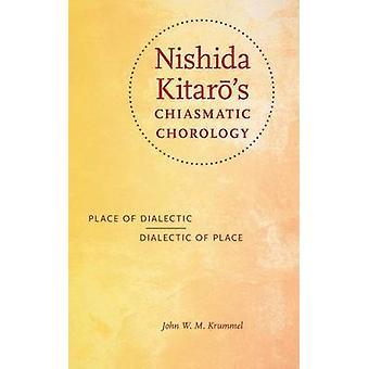 Nishida Kitars chiasmatischen Chorologie Ort der dialektischen Dialektik des Ortes durch Krummel & John W M