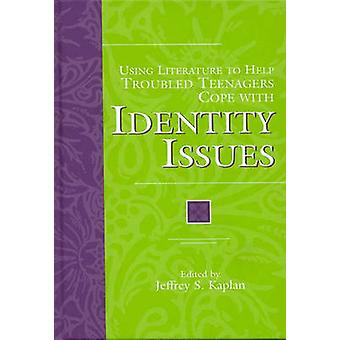 Using Literature to Help Troubled Teenagers Cope with Identity Issues by Kaplan & Jeffrey S. & PH.D .