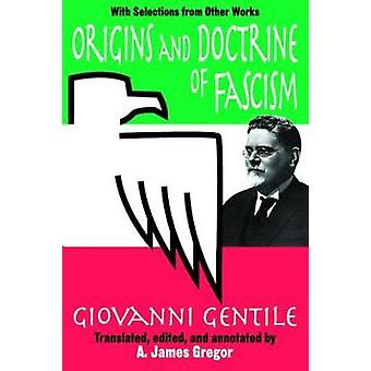 Origins and Doctrine of Fascism  With Selections from Other Works by Giovanni Gentile