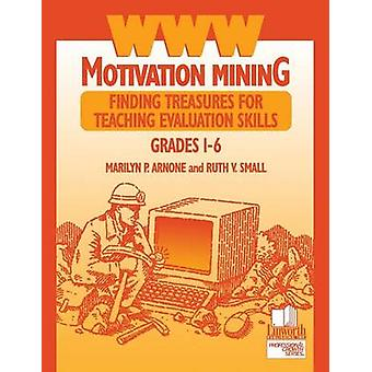 WWW Motivation Mining Finding Treasures for Teaching Evaluation Skills Grades 16 by Small & Ruth