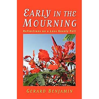 Early in the Mourning Reflections on a Loss Keenly Felt by Benjamin & Gerard Charles