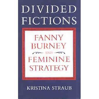 Divided Fictions Fanny Burney and Feminine Strategy by Straub & Kristina