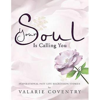 Deine Seele ruft dich inspirierende vorbei Regression Lebensgeschichten von Coventry & Valarie