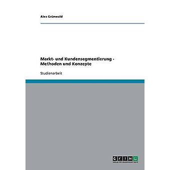 Markt und Kundensegmentierung. Methoden und Konzepte da Grnwald & Alex