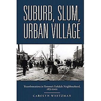 Buitenwijk, sloppenwijk, stedelijke dorp: Transformaties in Toronto Parkdale buurt, 1875-2002