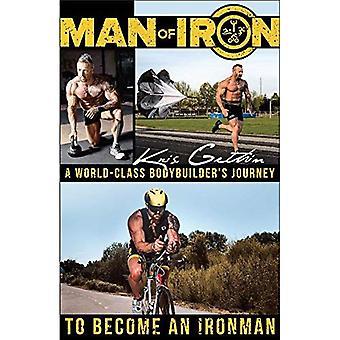 Man of Iron: A World-Class� Bodybuilder's Journey to Become an Ironman