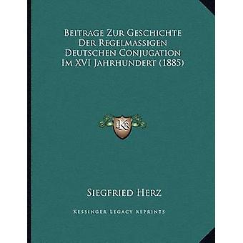 Beitrage Zur Geschichte Der Regelmassigen Deutschen Conjugation Im XV