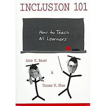 Inclusion 101 - How to Teach All Learners by Anne M. Bauer - Thomas M.
