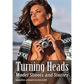 Turning Heads - Model Shoots and Stories by Anthony Neste - 9781682033