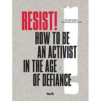 Resist! How to Be an Activist in the Age of Defiance -How to Be a by R
