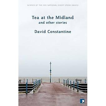 Tea at the Midland - and Other Stories by David Constantine - 97819055