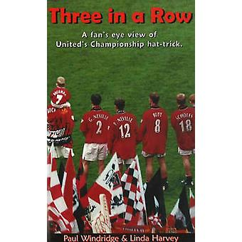 Three in a Row - A Fan's Eye-view of United's Championship Hat-trick b