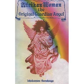 Afrikan Woman - The Original Guardian Angel by Ishakamusa Barashango -