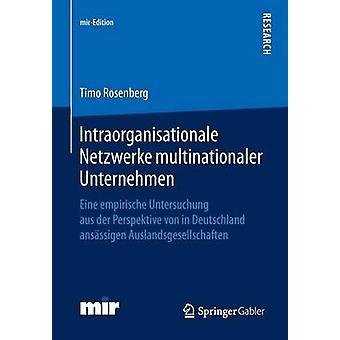 Intraorganisationale Netzwerke multinationaler Unternehmen  Eine empirische Untersuchung aus der Perspektive von in Deutschland ansssigen Auslandsgesellschaften by Rosenberg & Timo