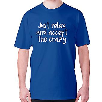 Mens funny t-shirt slogan tee novelty humour hilarious -  Just relax and accept the crazy