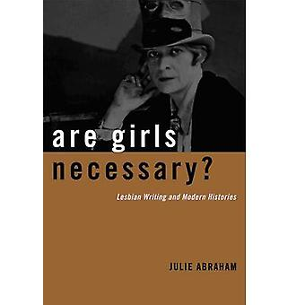 Are Girls Necessary? - Lesbian Writing and Modern Histories by Julie L