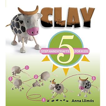 Clay 5 Step Handicrafts for Kids by Anna Llimos