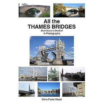 All All the Thames Bridges from Source to Dartford in photogrpahs by Chris Foote Wood