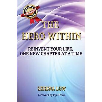 The Hero Within Reinvent Your Life One New Chapter at a Time by Low & Serena