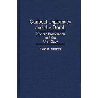 Diplomazia del Gunboat e la proliferazione nucleare bomba e l'US Navy di Arnett & Eric H.